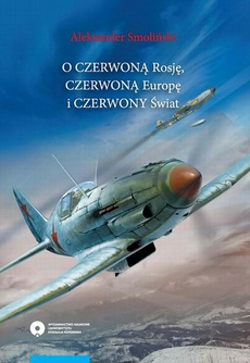 "O ""czerwoną"" Rosję, ""czerwoną"" Europę i ""czerwony"" świat. Studia o potencjale militarnych Sowietów w latach 1918-1941. For ""red"" Russia, ""red"" Europe and ""red"" World. A study on the Soviet military potential in 1918-1941"