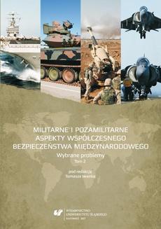 Militarne i pozamilitarne aspekty współczesnego bezpieczeństwa międzynarodowego. Wybrane problemy. T. 2