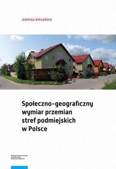 Społeczno-geograficzny wymiar przemian stref podmiejskich w Polsce