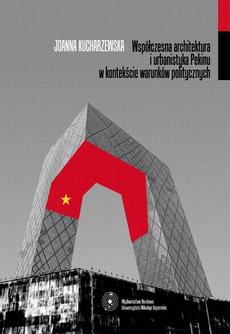 Współczesna architektura i urbanistyka Pekinu w kontekście warunków politycznych