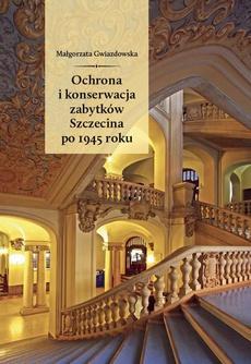 Ochrona i konserwacja zabytków Szczecina po 1945 roku