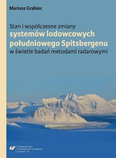 Stan i współczesne zmiany systemów lodowcowych południowego Spitsbergenu. W świetle badań metodami radarowymi