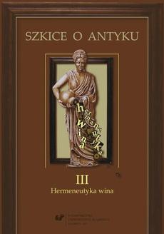 Szkice o antyku. T. 3: Hermeneutyka wina - 01 Pociecha Noego (Rdz 5,29; 9,20)