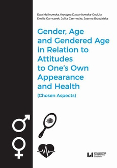Gender, Age, and Gendered Age in Relation to Attitudes to One's Own Appearance and Health (Chosen Aspects)