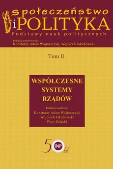 Społeczeństwo i polityka. Podstawy nauk politycznych. Tom II. Współczesne systemy rządów