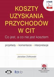 Koszty uzyskania przychodów w CIT – co jest, a co nie jest kosztem. Przykłady, komentarze, interpretacje (e-book z suplementem elektronicznym)