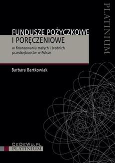 Fundusze pożyczkowe i poręczeniowe w finansowaniu małych i średnich przedsiębiorstw w Polsce