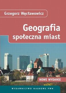 Geografia społeczna miast. Uwarunkowania społeczno-przestrzenne