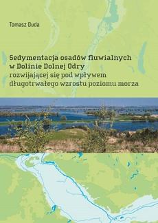 Sedymentacja osadów fluwialnych w Dolinie Dolnej Odry rozwijającej się pod wpływem długotrwałego wzrostu poziomu morza