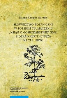 """Słownictwo botaniczne w polskim tłumaczeniu """"Ksiąg o gospodarstwie"""" (1571) Piotra Krescencjusza na tle epoki"""
