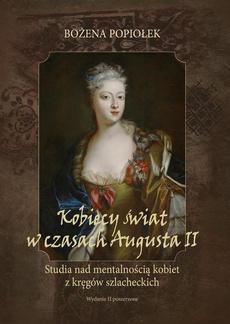 Kobiecy świat w czasach Augusta II. studia nad mentalnością kobiet z kręgów szlacheckich