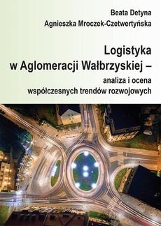 Logistyka w Aglomeracji Wałbrzyskiej – analiza i ocena współczesnych trendów rozwojowych