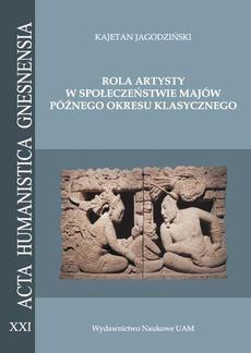 Rola artysty w społeczeństwie Majów późnego okresu klasycznego. Na podstawie analizy epigraficznej zachowanych sygnatur skrybów i rzeźbiarzy