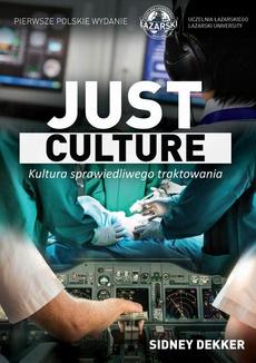 Just Culture. Kultura sprawiedliwego traktowania. Między bezpieczeństwem a odpowiedzialnością