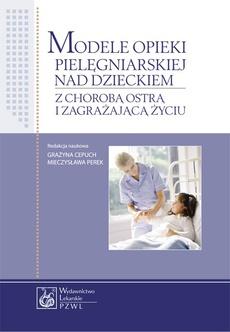 Modele opieki pielęgniarskiej nad dzieckiem z chorobą ostrą i zagrażającą życiu