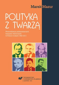 Polityka z twarzą - 01 Personalizacja kampanii wyborczych w perspektywie mediatyzacji polityki
