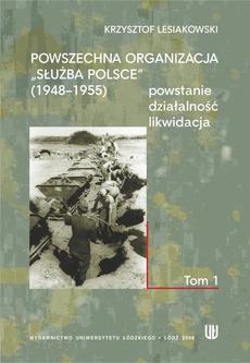 """Powszechna Organizacja """"Służba Polsce"""" - powstanie, działalność, likwidacja, t. 1"""