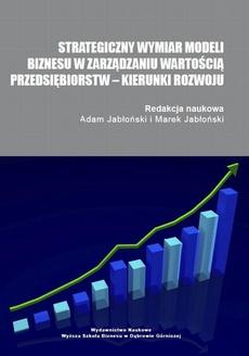 Strategiczny wymiar modeli biznesu w zarządzaniu wartością przedsiębiorstw – kierunki rozwoju