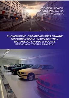 Ekonomiczne, Organizacyjne i Prawne Uwarunkowania rozwoju rynku motoryzacyjnego w Polsce. Przykłady teorii i praktyki - Od autorów, wprowadzenie