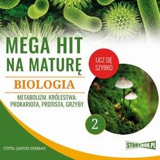 Mega hit na maturę. Biologia 2. Metabolizm. Królestwa: prokariota, protista, grzyby