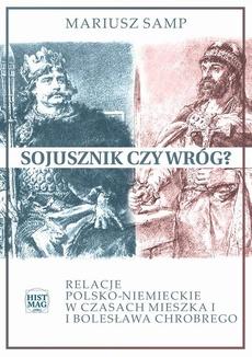 Sojusznik czy wróg? Relacje polsko-niemieckie w czasach Mieszka I i Bolesława Chrobrego