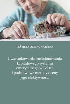 Uwarunkowania funkcjonowania kapitałowego systemu emerytalnego w Polsce i podstawowe metody oceny jego efektywności