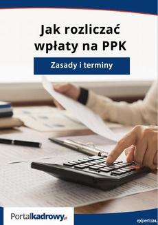 Jak rozliczać wpłaty na PPK - zasady i terminy