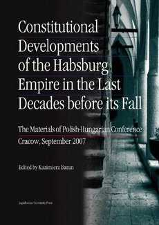 Constitutional Developments of the Habsburg Empire in the Last Decades before its Fall