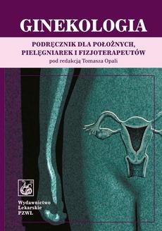 Ginekologia. Podręcznik dla położnych, pielęgniarek i fizjoterapeutów