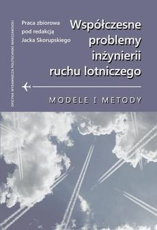 Współczesne problemy inżynierii ruchu lotniczego. Modele i metody