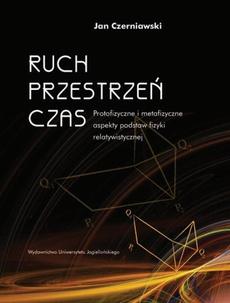 Ruch, przestrzeń, czas. Protofizyczne i metafizyczne aspekty podstaw fizyki relatywistycznej