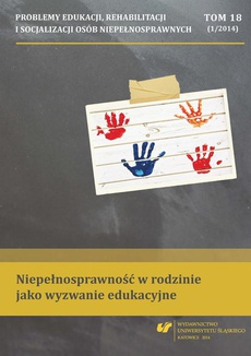 """""""Problemy Edukacji, Rehabilitacji i Socjalizacji Osób Niepełnosprawnych"""". T. 18, nr 1/2014: Niepełnosprawność w rodzinie jako wyzwanie edukacyjne - 10 Wsparcie rodziców dzieci z niepełnosprawnością w środowisku szkolnym..."""