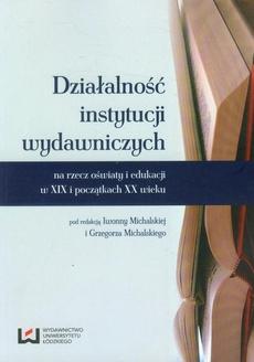Działalność instytucji wydawniczych na rzecz oświaty i edukacji w XIX i początkach XX wieku