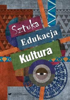 Sztuka - edukacja - kultura - 06 Współczesne funkcje sztuki. Sztuka pomiędzy twórcą a odbiorcą na przykładzie twórczości malarskiej artystów środowiska śląskiego