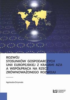 Rozwój stosunków gospodarczych Unii Europejskiej z krajami Azji a współpraca na rzecz zrównoważonego rozwoju
