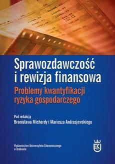 Sprawozdawczość i rewizja finansowa. Problemy kwantyfikacji ryzyka gospodarczego