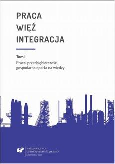 Praca - więź - integracja. Wyzwania w życiu jednostki i społeczeństwa. T. 1: Praca, przedsiębiorczość, gospodarka oparta na wiedzy