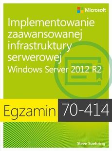 Egzamin 70-414: Implementowanie zaawansowanej infrastruktury serwerowej Windows Server 2012 R2