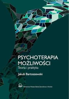 Psychoterapia możliwości. Teoria i praktyka