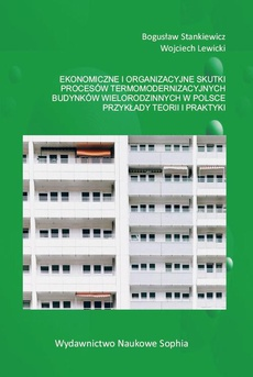 EKONOMICZNE I ORGANIZACYJNE SKUTKI PROCESÓW TERMOMODERNIZACYJNYCH BUDYNKÓW WIELORODZINNYCH W POLSCE. Przykłady teorii i praktyki - Podsumowanie i wnioski