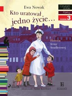 Kto uratował jedno życie - Historia Ireny Sendlerowej