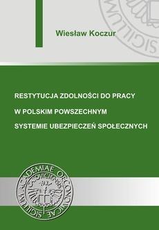 Restytucja zdolności do pracy w polskim powszechnym systemie ubezpieczeń społecznych