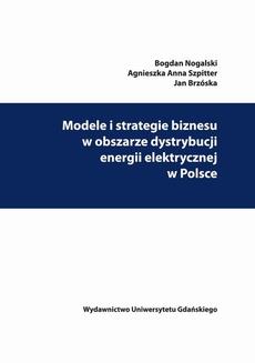 Modele i strategie biznesu w obszarze dystrybucji energii elektrycznej w Polsce