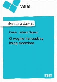 O woynie francuskiey ksiąg siedmioro