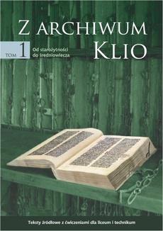 Z archiwum Klio, tom 1: Od starożytności do średniowiecza. Teksty źródłowe z ćwiczeniami dla liceum i technikum