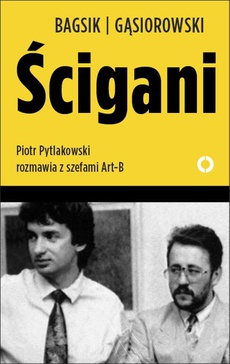 Ścigani. Piotr Pytlakowski rozmawia z szefami Art-B