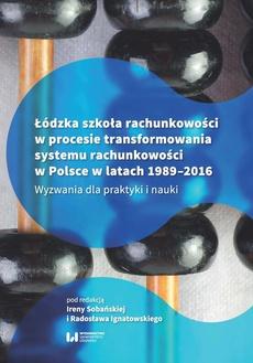 Łódzka szkoła rachunkowości w procesie transformowania systemu rachunkowości w Polsce w latach 1989-2016