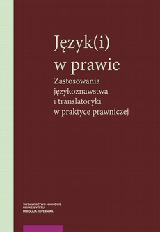 Język(i) w prawie. Zastosowania językoznawstwa i translatoryki w praktyce prawniczej