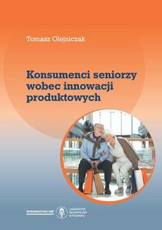 Konsumenci seniorzy wobec innowacji produktowych