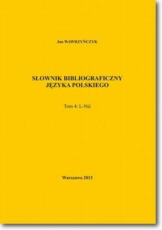 Słownik bibliograficzny języka polskiego Tom 4 (L-Nić)